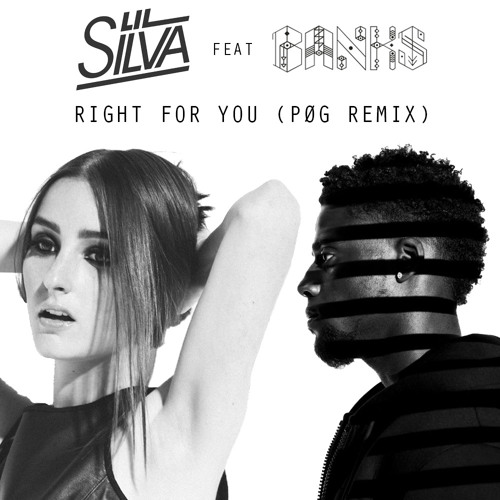 Lil Silva - Right For You (Ft. Banks) (PØG Remix)