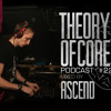 Theory Of Core - Podcast #22 Mixed By Ascend