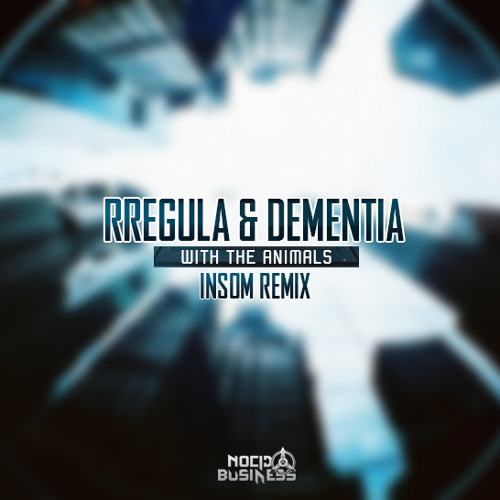 Rregula & Dementia - With The Animals (Insom Remix)