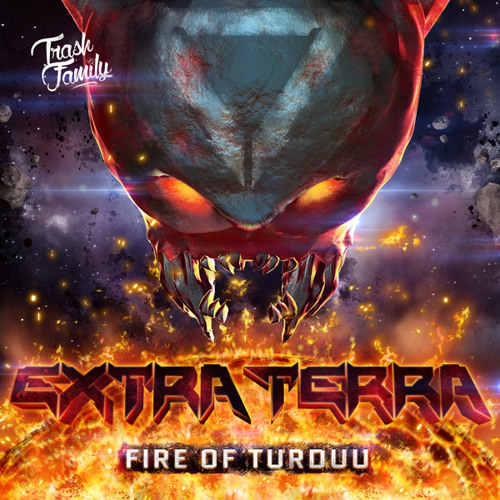 Extra Terra - Fire Of Turduu EP [OUT NOW ON TRASH FAMILY - FREE DL]