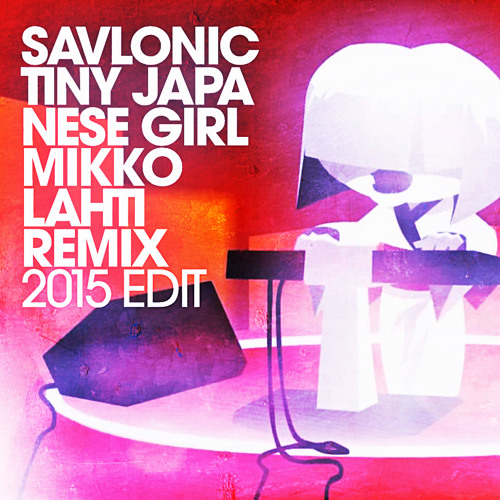 Savlonic - Tiny Japanese Girl (Mikko Lahti Remix 2015 Edit)