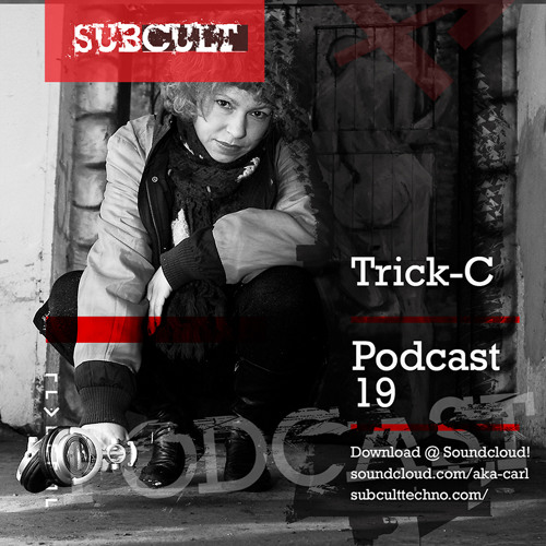 SUB CULT Podcast 19 - Trick-C - Download Available!