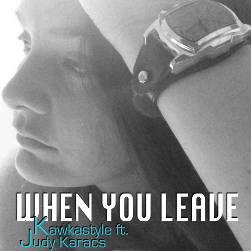 Kawkastyle Ft. Judy Karacs - When You Leave (Original Mix)