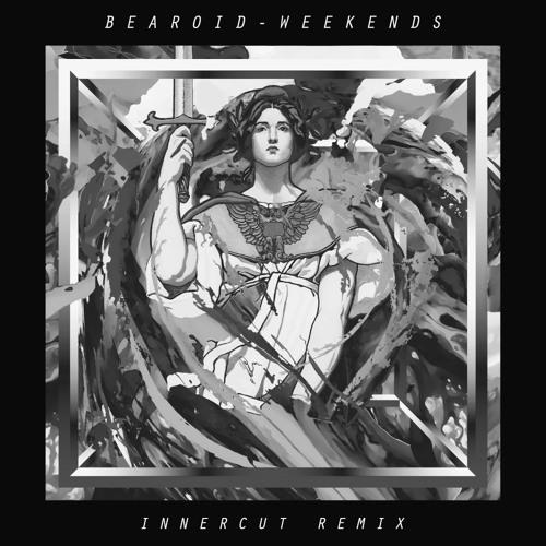 Bearoid - Weekends (InnerCut Remix)