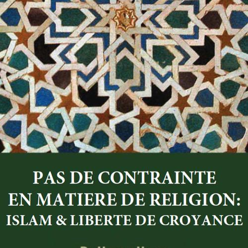 FR   Pas de contrainte en matiere de religion: Islam & liberté de croyance
