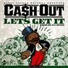 Cash Out - Let's Get It