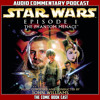 Star Wars Episode 1 The Phantom Menace - Audio Commentary Podcast