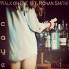 Walk On Bye (Feat. Ronan Smith)