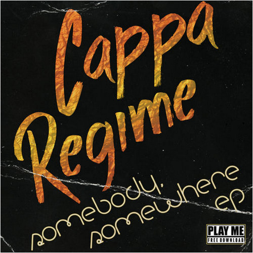 Cappa Regime - Somebody, Somewhere  [Play Me Free]