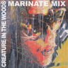 Creature In The Woods - Marinate Mix