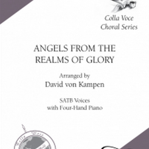ANGELS FROM THE REALMS OF GLORY (SATB, 4-hand piano) - Colla Voce Choral Series