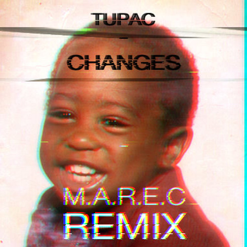 2 Pac - Changes (M.A.R.E.C Remix)
