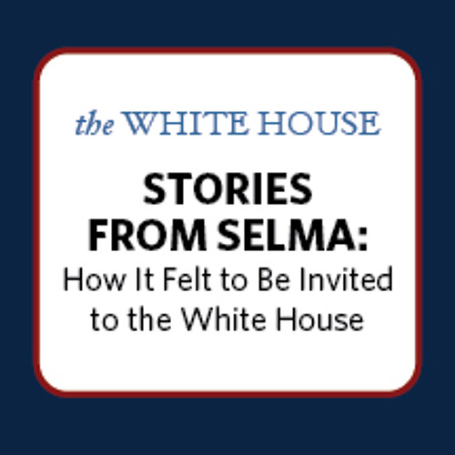 Stories from Selma: How It Felt to Be Invited to the White House