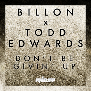 Don't Be Givin' Up by Billon X Todd Edwards