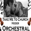 Take Me To Church - Hozier - Orchestral