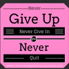 Never Give Up, Never Give In, Never Quit