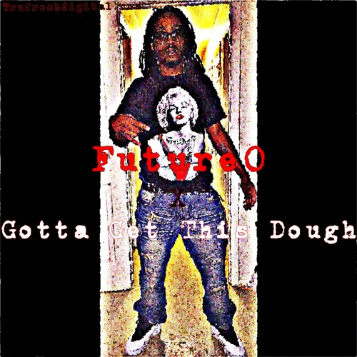 FutureO - Gotta Get This Dough (Freestyle)