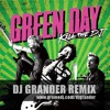 Green Day - Kill The DJ (Grander Remix)