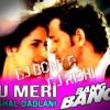 Tu Meri (Bang'd Up Mix By Dj Rishi & Dj Bony)