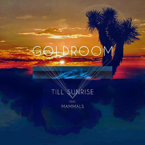 Goldroom Feat Mammals - Till Sunrise (Tom Carmine Remix)