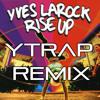 Yves Larock - Rise Up (Ytrap Remix)