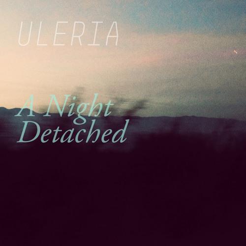 Uleria — A Night Detached