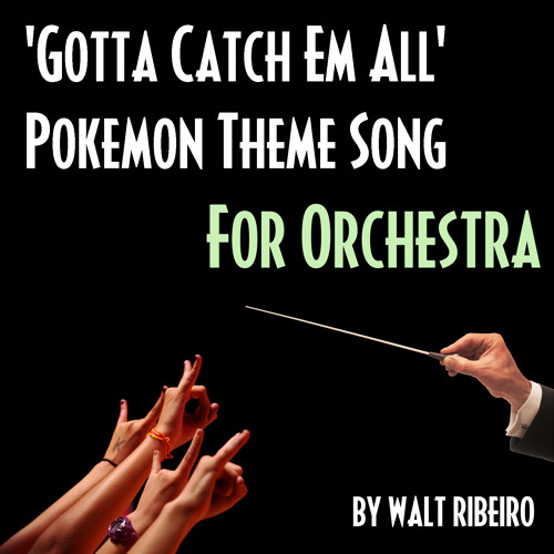 Pokemon Theme Song 'Gotta Catch Em All' by Walt Ribeiro