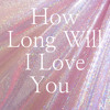 How Long Will I Love You - Ellie Goulding (cover)