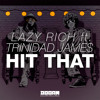 Lazy Rich ft. Trinidad Jame$ - Hit That (Out Now)