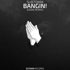 SubtomiK - Bangin! (Gioni Remix)
