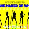 Alessandro Ambrosio - Is She Naked Or What (Bushakalaka) (Original mix) OUT NOW!!