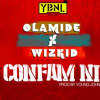 Olamide ft Wizkid - Confam Ni