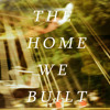 The Home We Built