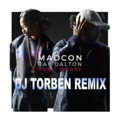 Madcon - Don't Worry ft Ray Dalton (Dj Torben Remix)