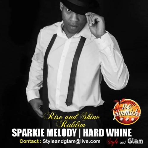 HARD WHINE - SPARKIE MELODY [ RISE AND SHINE RIDDIM - NO GIMMICKS ] 2015