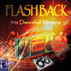 X FLASH BACK X 90'S DANCEHALL MIXTAPE X