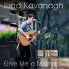 Brad Kavanagh- Give Me a Moment
