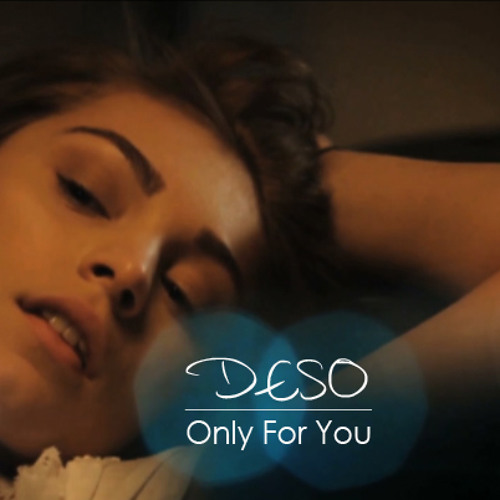 Deso - Only For You (Original Mix)[FREE DOWNLOAD]