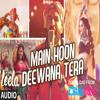 Main Hoon Deewana Tera U2013 Full Song U2013 Arijit Singh U2013 Ek Paheli Leela Mp3