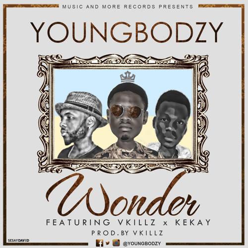 04 Youngbodzy - Wonder ft Vkillz & Kekay (Prod. by Vkillz)