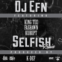 """DJ EFN FT KING TEE, FASHAWN, KURUPT - """"SELFISH"""" (K-DEF REMIX)"""