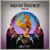 Shake Sofa - When You Touch Me EP [When You Touch Me & Kiss Me][OUT NOW @ Beatport]
