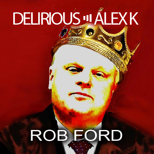 Delirious & Alex K - Rob Ford