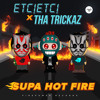 ETC!ETC! ✖ Tha Trickaz - Supa Hot Fire