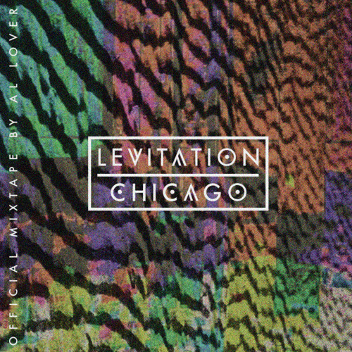 LEVITATION CHICAGO - official mixtape by Al Lover