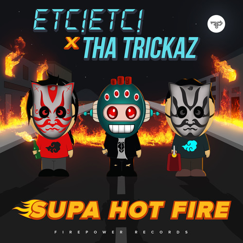 ETC!ETC! x Tha Trickaz - Supa Hot Fire (OUT NOW!)