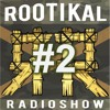 ROOTIKAL RADIOSHOW #2 - March 10th 2015
