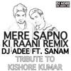 MERE SAPNO KI RANI REMIX - DJ ADEE FT. SANAM PURI