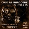 DJ FREEZE (NL) COLD AS HARDCORE SHOW #25 ON TOXIC SICKNESS / 11TH MARCH / 2015