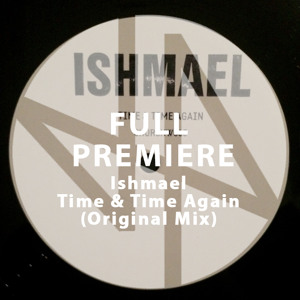 Full Premiere: Ishmael - Time & Time Again (Original Mix)